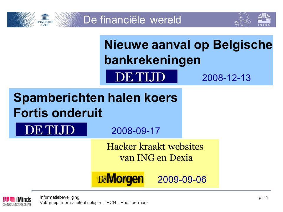 De financiële wereld Informatiebeveiliging Vakgroep Informatietechnologie – IBCN – Eric Laermans p. 41 Spamberichten halen koers Fortis onderuit 2008-