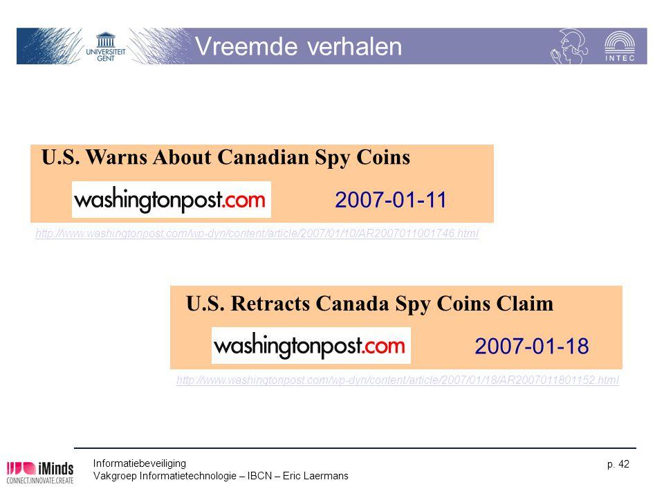 Informatiebeveiliging Vakgroep Informatietechnologie – IBCN – Eric Laermans p. 42 Vreemde verhalen U.S. Warns About Canadian Spy Coins 2007-01-11 U.S.