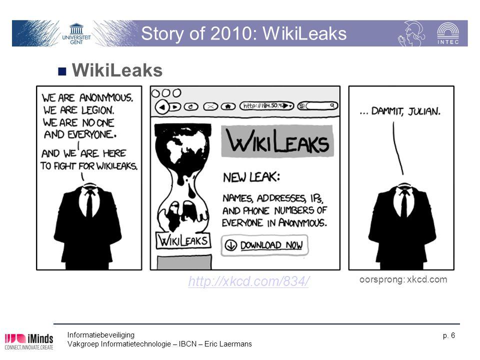 Story of 2010: WikiLeaks WikiLeaks Informatiebeveiliging Vakgroep Informatietechnologie – IBCN – Eric Laermans p. 6 http://xkcd.com/834/ oorsprong: xk