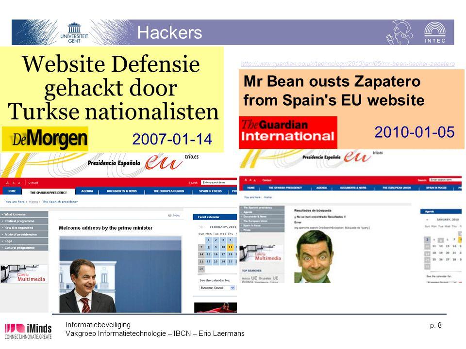Informatiebeveiliging Vakgroep Informatietechnologie – IBCN – Eric Laermans p. 8 Hackers Website Defensie gehackt door Turkse nationalisten 2007-01-14