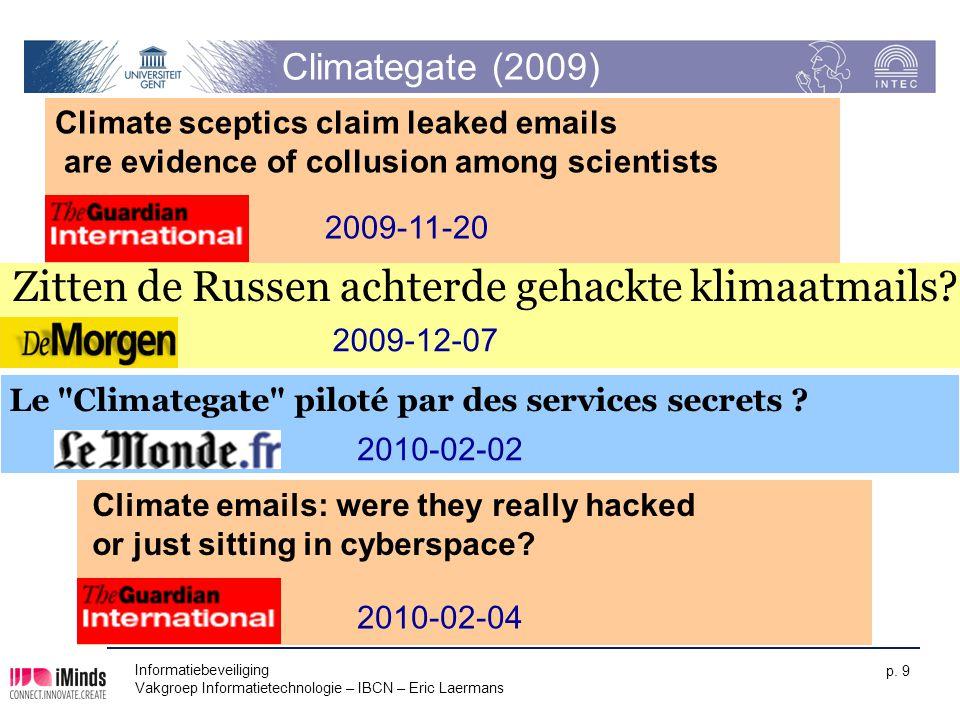 Informatiebeveiliging Vakgroep Informatietechnologie – IBCN – Eric Laermans p. 9 Climategate (2009) Climate sceptics claim leaked emails are evidence
