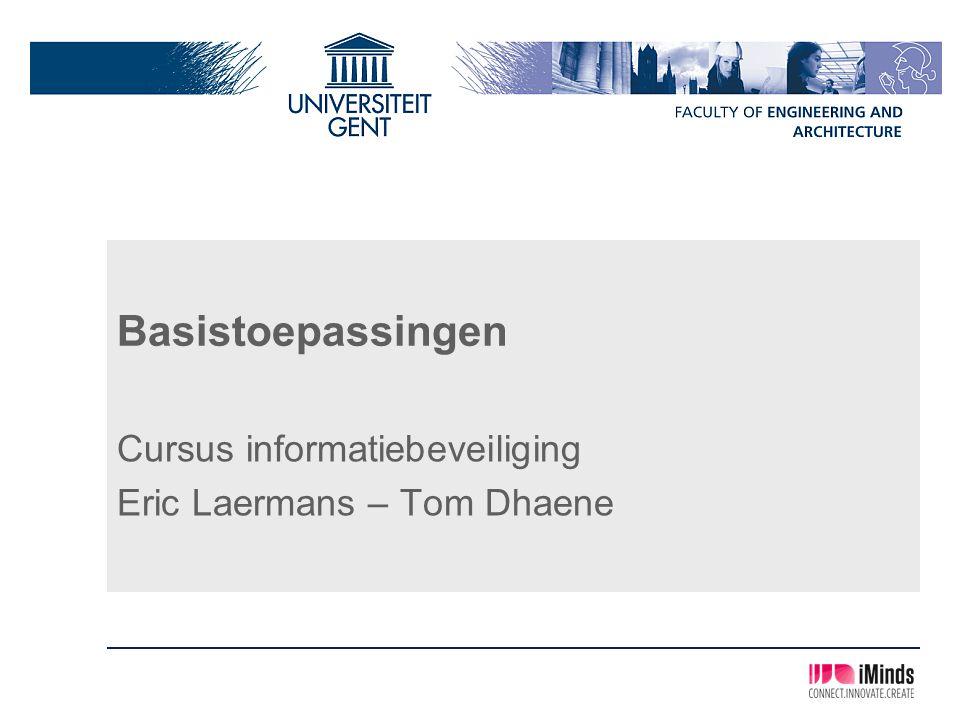Basistoepassingen Cursus informatiebeveiliging Eric Laermans – Tom Dhaene