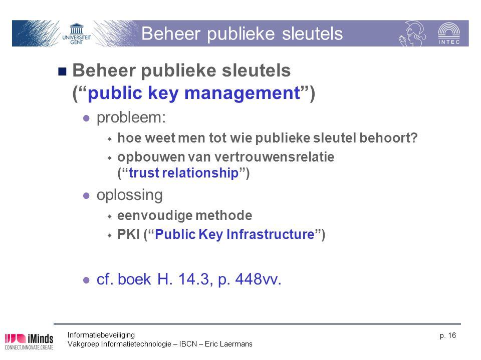 """Informatiebeveiliging Vakgroep Informatietechnologie – IBCN – Eric Laermans p. 16 Beheer publieke sleutels Beheer publieke sleutels (""""public key manag"""