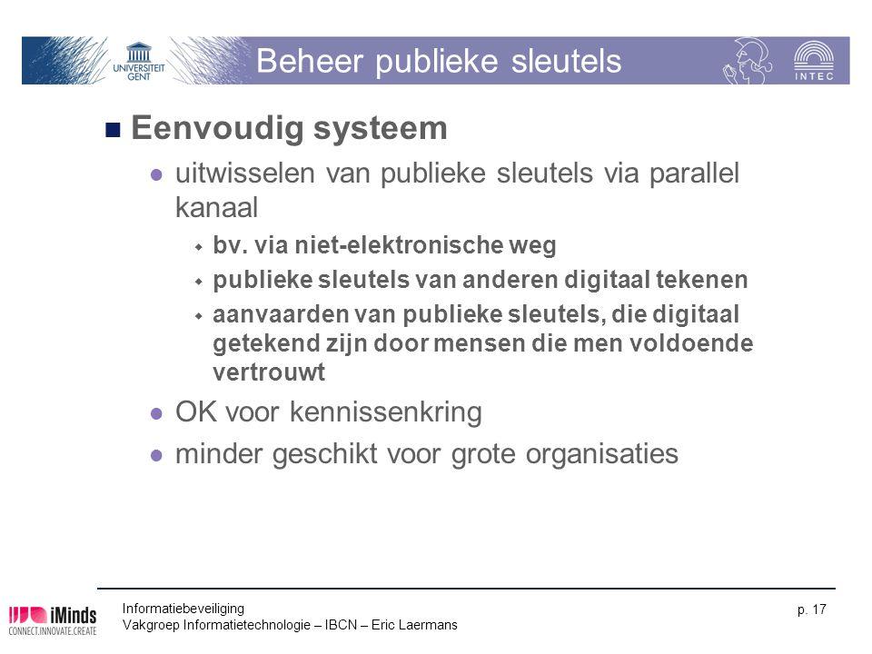 Informatiebeveiliging Vakgroep Informatietechnologie – IBCN – Eric Laermans p. 17 Beheer publieke sleutels Eenvoudig systeem uitwisselen van publieke