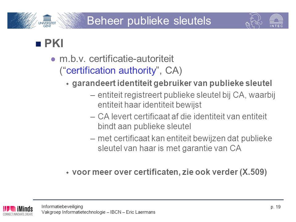 """Informatiebeveiliging Vakgroep Informatietechnologie – IBCN – Eric Laermans p. 19 Beheer publieke sleutels PKI m.b.v. certificatie-autoriteit (""""certif"""