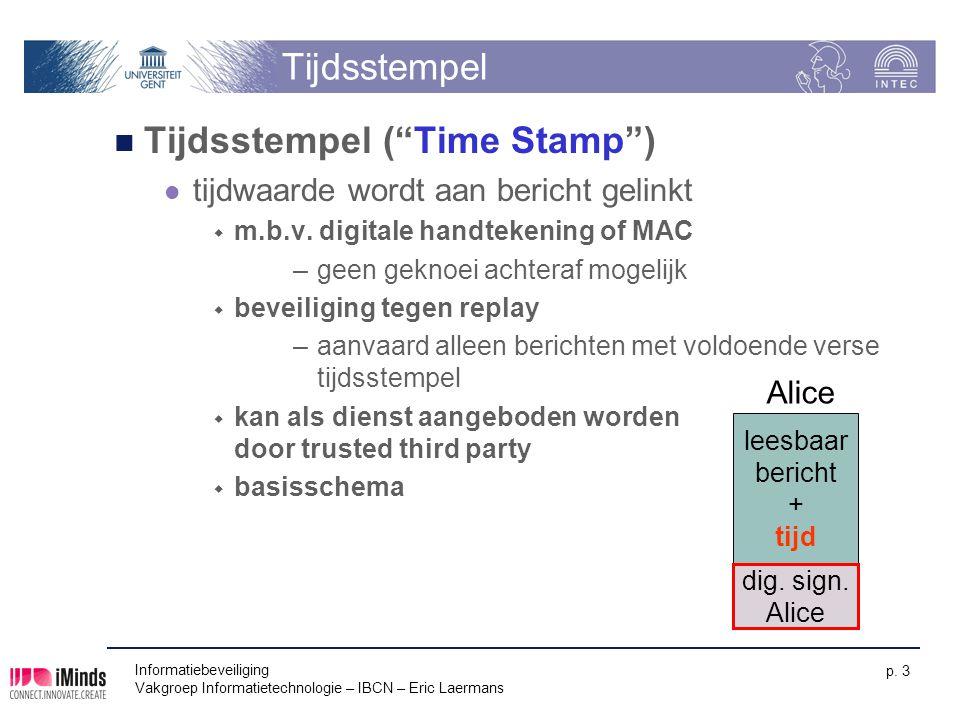 """Informatiebeveiliging Vakgroep Informatietechnologie – IBCN – Eric Laermans p. 3 Tijdsstempel Tijdsstempel (""""Time Stamp"""") tijdwaarde wordt aan bericht"""