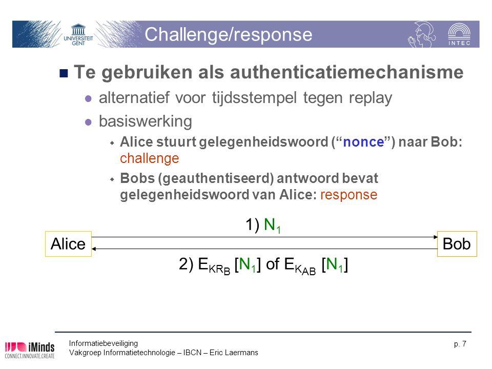 Informatiebeveiliging Vakgroep Informatietechnologie – IBCN – Eric Laermans p. 7 Challenge/response Te gebruiken als authenticatiemechanisme alternati