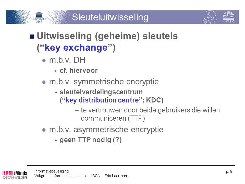 """Informatiebeveiliging Vakgroep Informatietechnologie – IBCN – Eric Laermans p. 8 Sleuteluitwisseling Uitwisseling (geheime) sleutels (""""key exchange"""")"""