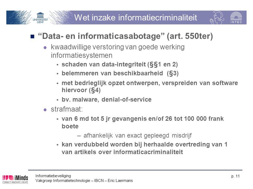 "Informatiebeveiliging Vakgroep Informatietechnologie – IBCN – Eric Laermans p. 11 Wet inzake informatiecriminaliteit ""Data- en informaticasabotage"" (a"
