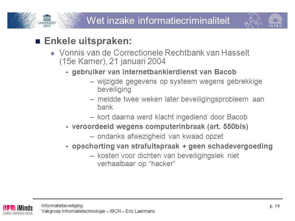 Informatiebeveiliging Vakgroep Informatietechnologie – IBCN – Eric Laermans p. 14 Wet inzake informatiecriminaliteit Enkele uitspraken: Vonnis van de