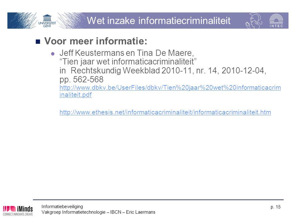 Informatiebeveiliging Vakgroep Informatietechnologie – IBCN – Eric Laermans p. 15 Wet inzake informatiecriminaliteit Voor meer informatie: Jeff Keuste