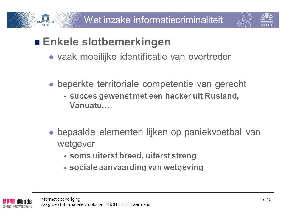 Informatiebeveiliging Vakgroep Informatietechnologie – IBCN – Eric Laermans p. 16 Wet inzake informatiecriminaliteit Enkele slotbemerkingen vaak moeil