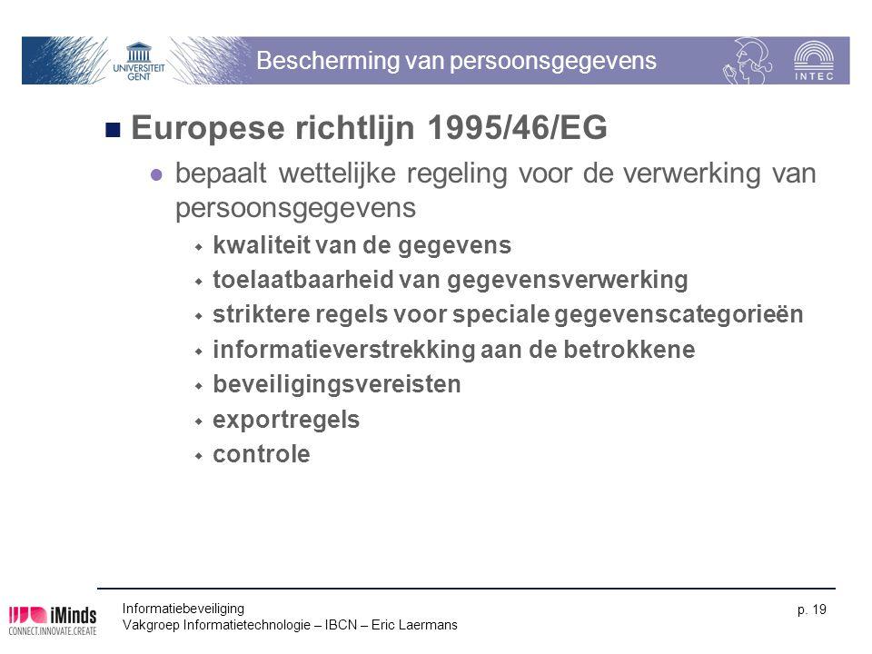 Informatiebeveiliging Vakgroep Informatietechnologie – IBCN – Eric Laermans p. 19 Bescherming van persoonsgegevens Europese richtlijn 1995/46/EG bepaa