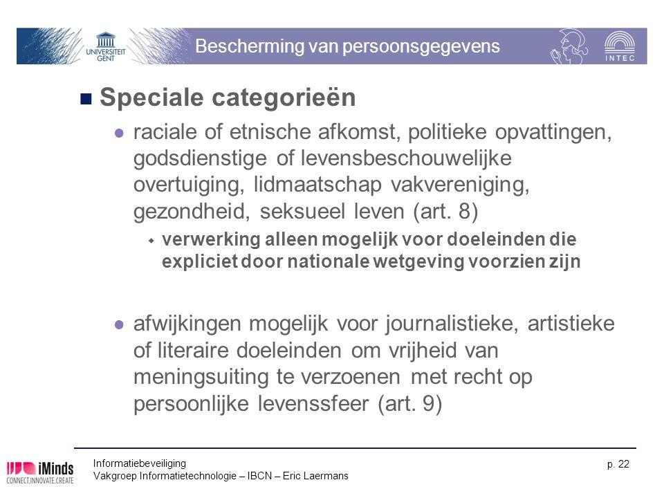 Informatiebeveiliging Vakgroep Informatietechnologie – IBCN – Eric Laermans p. 22 Bescherming van persoonsgegevens Speciale categorieën raciale of etn