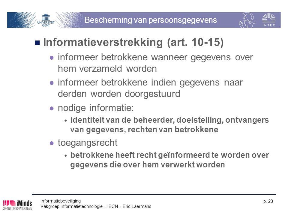 Informatiebeveiliging Vakgroep Informatietechnologie – IBCN – Eric Laermans p. 23 Bescherming van persoonsgegevens Informatieverstrekking (art. 10-15)