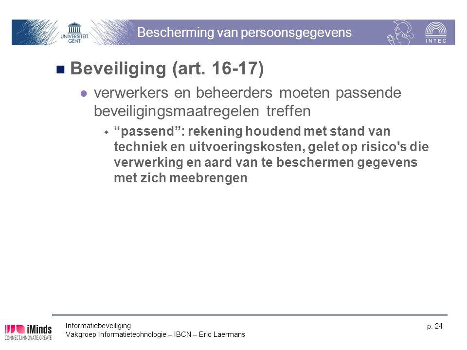 Informatiebeveiliging Vakgroep Informatietechnologie – IBCN – Eric Laermans p. 24 Bescherming van persoonsgegevens Beveiliging (art. 16-17) verwerkers