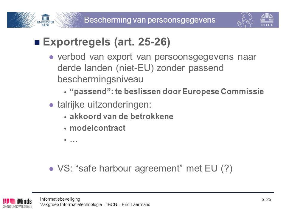 Informatiebeveiliging Vakgroep Informatietechnologie – IBCN – Eric Laermans p. 25 Bescherming van persoonsgegevens Exportregels (art. 25-26) verbod va