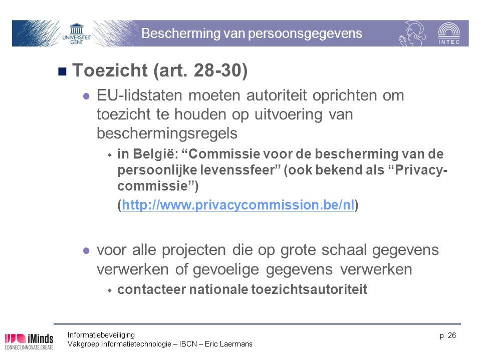 Informatiebeveiliging Vakgroep Informatietechnologie – IBCN – Eric Laermans p. 26 Bescherming van persoonsgegevens Toezicht (art. 28-30) EU-lidstaten
