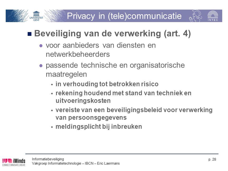 Informatiebeveiliging Vakgroep Informatietechnologie – IBCN – Eric Laermans p. 28 Privacy in (tele)communicatie Beveiliging van de verwerking (art. 4)