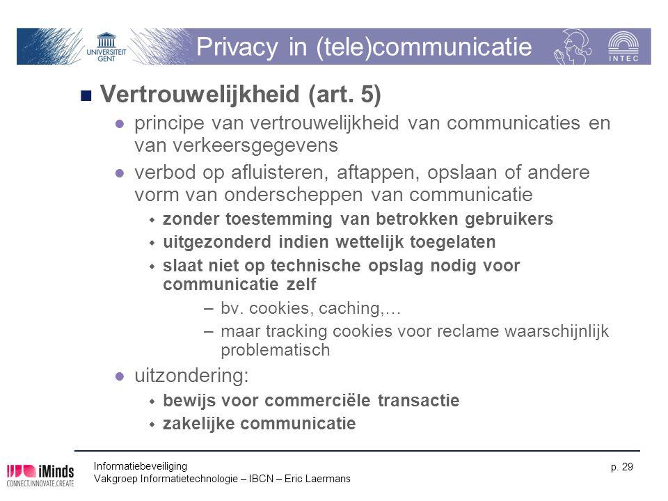Informatiebeveiliging Vakgroep Informatietechnologie – IBCN – Eric Laermans p. 29 Privacy in (tele)communicatie Vertrouwelijkheid (art. 5) principe va