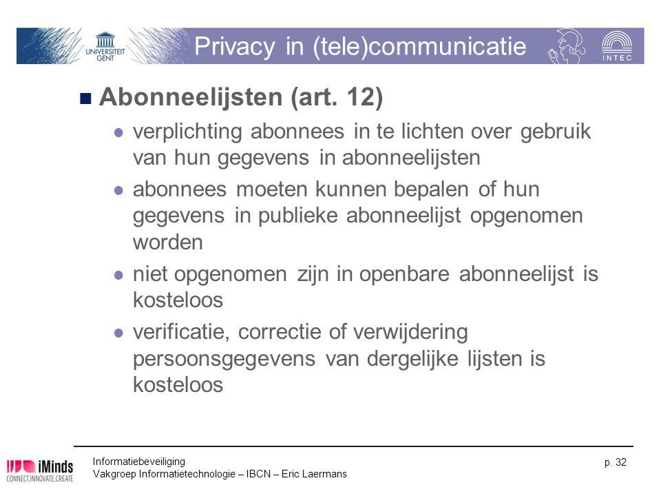 Informatiebeveiliging Vakgroep Informatietechnologie – IBCN – Eric Laermans p. 32 Privacy in (tele)communicatie Abonneelijsten (art. 12) verplichting