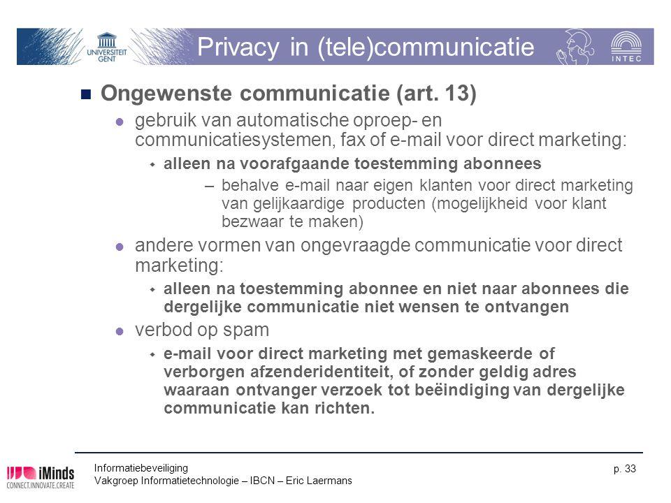 Informatiebeveiliging Vakgroep Informatietechnologie – IBCN – Eric Laermans p. 33 Privacy in (tele)communicatie Ongewenste communicatie (art. 13) gebr