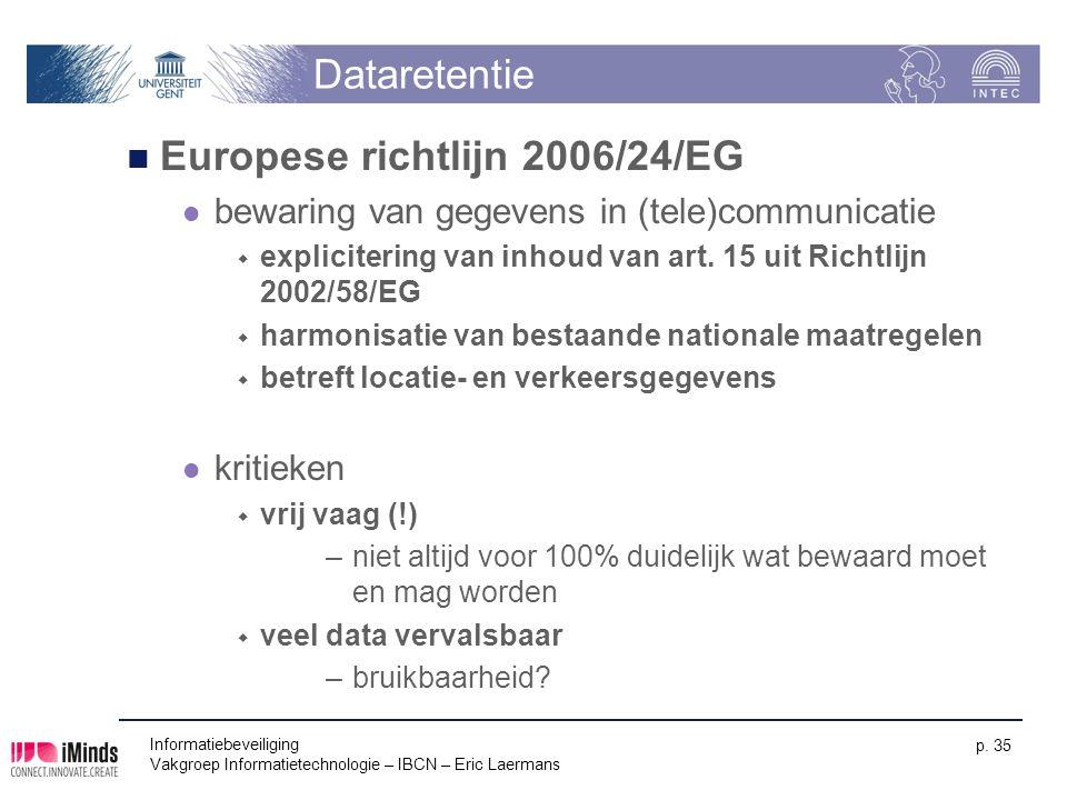 Dataretentie Europese richtlijn 2006/24/EG bewaring van gegevens in (tele)communicatie  explicitering van inhoud van art. 15 uit Richtlijn 2002/58/EG