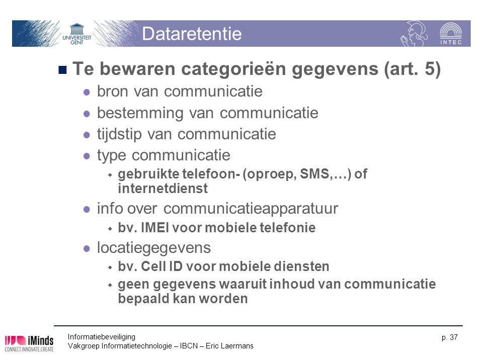 Dataretentie Te bewaren categorieën gegevens (art. 5) bron van communicatie bestemming van communicatie tijdstip van communicatie type communicatie 