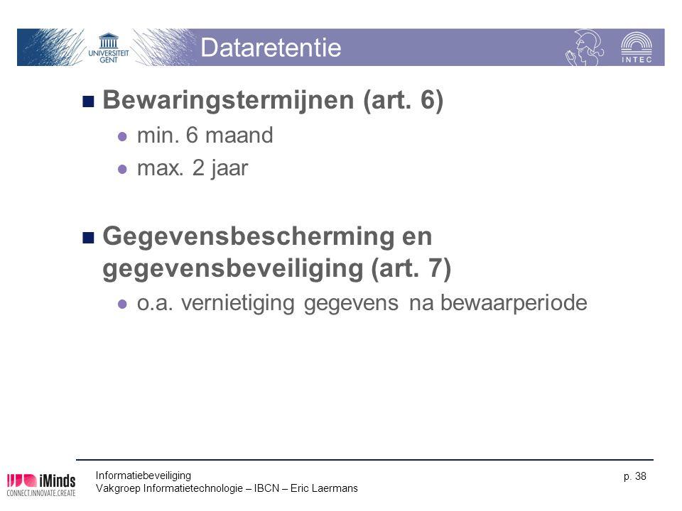 Dataretentie Bewaringstermijnen (art. 6) min. 6 maand max. 2 jaar Gegevensbescherming en gegevensbeveiliging (art. 7) o.a. vernietiging gegevens na be