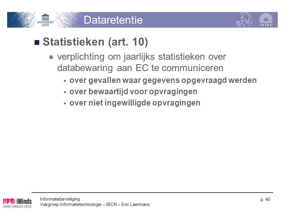 Dataretentie Statistieken (art. 10) verplichting om jaarlijks statistieken over databewaring aan EC te communiceren  over gevallen waar gegevens opge
