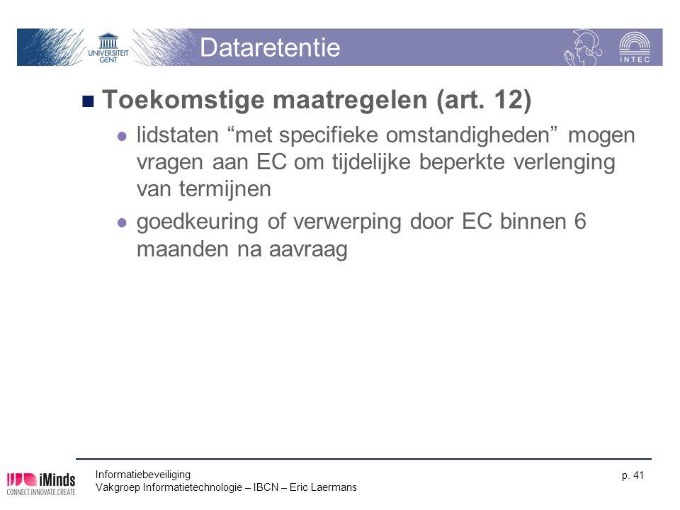 """Dataretentie Toekomstige maatregelen (art. 12) lidstaten """"met specifieke omstandigheden"""" mogen vragen aan EC om tijdelijke beperkte verlenging van ter"""