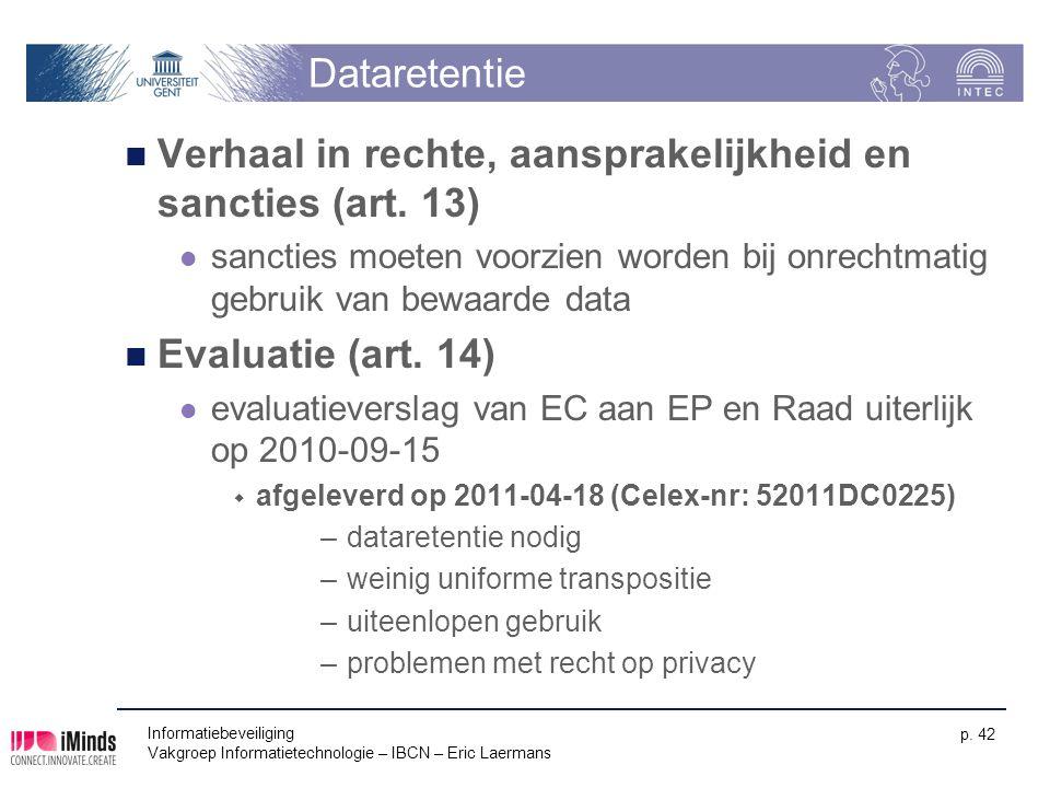 Dataretentie Verhaal in rechte, aansprakelijkheid en sancties (art. 13) sancties moeten voorzien worden bij onrechtmatig gebruik van bewaarde data Eva