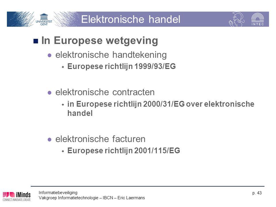 Informatiebeveiliging Vakgroep Informatietechnologie – IBCN – Eric Laermans p. 43 Elektronische handel In Europese wetgeving elektronische handtekenin