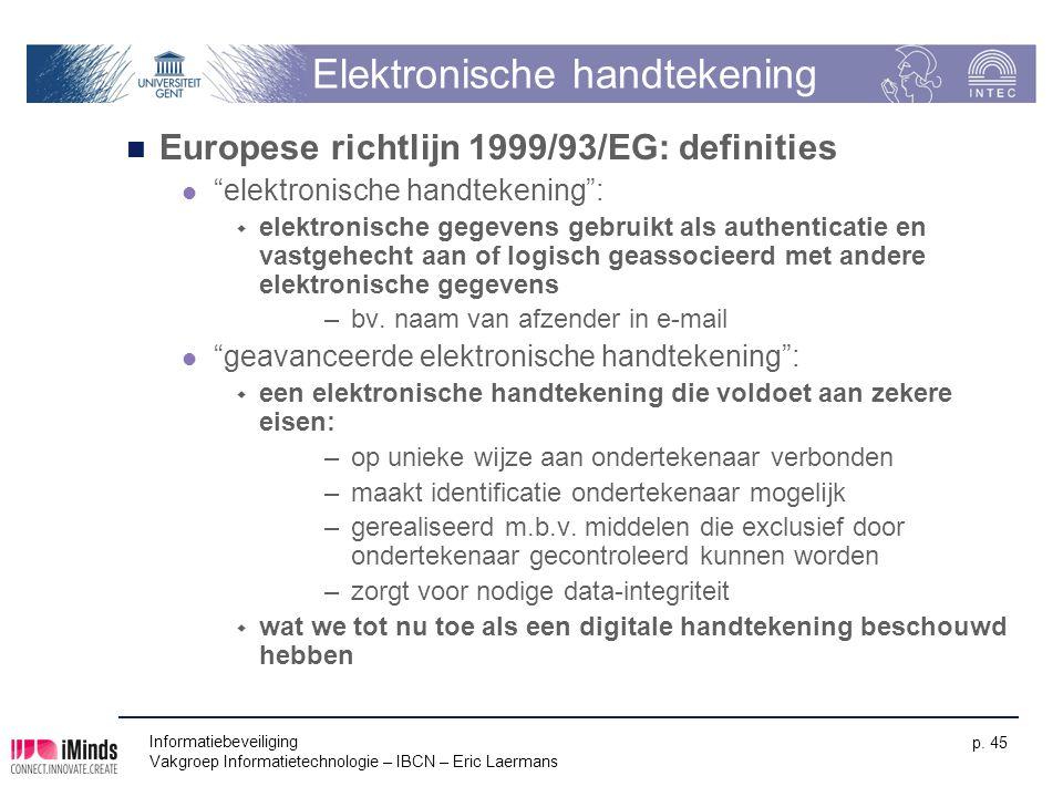 Informatiebeveiliging Vakgroep Informatietechnologie – IBCN – Eric Laermans p. 45 Elektronische handtekening Europese richtlijn 1999/93/EG: definities