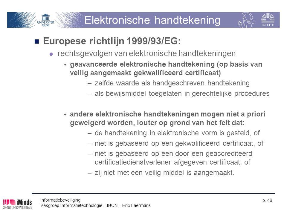 Informatiebeveiliging Vakgroep Informatietechnologie – IBCN – Eric Laermans p. 46 Elektronische handtekening Europese richtlijn 1999/93/EG: rechtsgevo