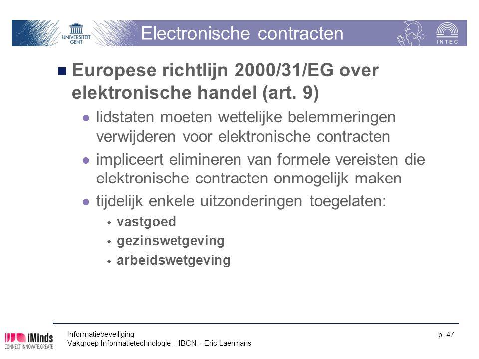 Informatiebeveiliging Vakgroep Informatietechnologie – IBCN – Eric Laermans p. 47 Electronische contracten Europese richtlijn 2000/31/EG over elektron