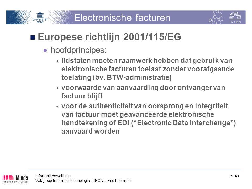 Informatiebeveiliging Vakgroep Informatietechnologie – IBCN – Eric Laermans p. 48 Electronische facturen Europese richtlijn 2001/115/EG hoofdprincipes