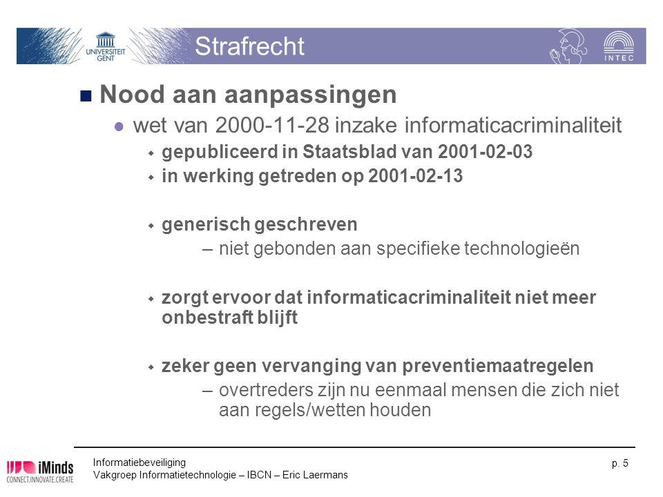 Informatiebeveiliging Vakgroep Informatietechnologie – IBCN – Eric Laermans p. 5 Strafrecht Nood aan aanpassingen wet van 2000-11-28 inzake informatic