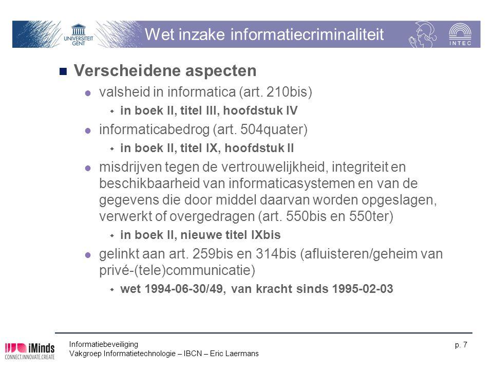 Informatiebeveiliging Vakgroep Informatietechnologie – IBCN – Eric Laermans p. 7 Wet inzake informatiecriminaliteit Verscheidene aspecten valsheid in