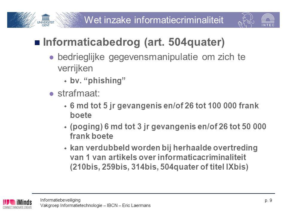 Informatiebeveiliging Vakgroep Informatietechnologie – IBCN – Eric Laermans p. 9 Wet inzake informatiecriminaliteit Informaticabedrog (art. 504quater)
