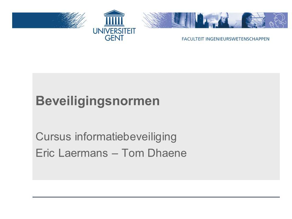 Beveiligingsnormen Cursus informatiebeveiliging Eric Laermans – Tom Dhaene