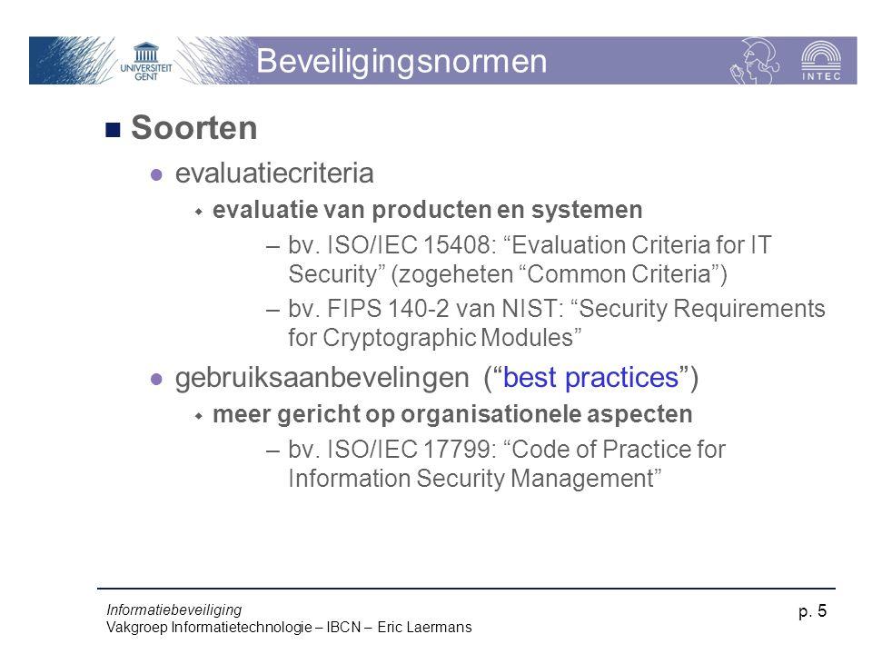 Informatiebeveiliging Vakgroep Informatietechnologie – IBCN – Eric Laermans p. 5 Beveiligingsnormen Soorten evaluatiecriteria  evaluatie van producte
