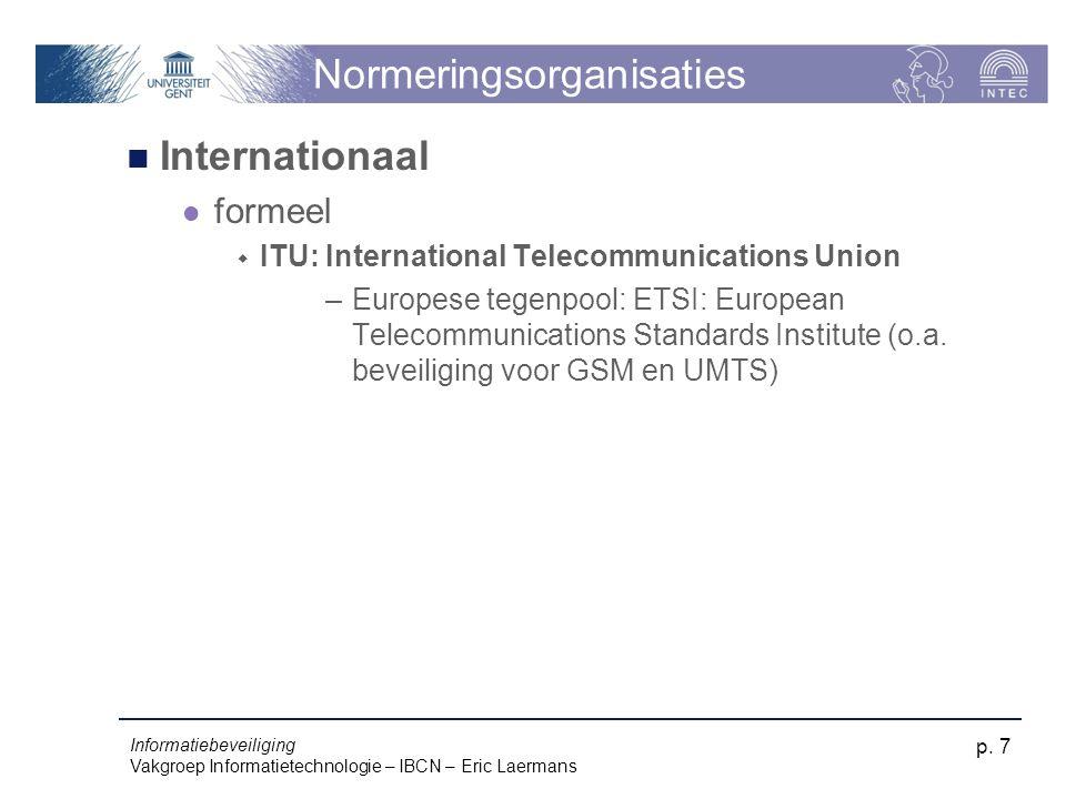 Informatiebeveiliging Vakgroep Informatietechnologie – IBCN – Eric Laermans p. 7 Normeringsorganisaties Internationaal formeel  ITU: International Te