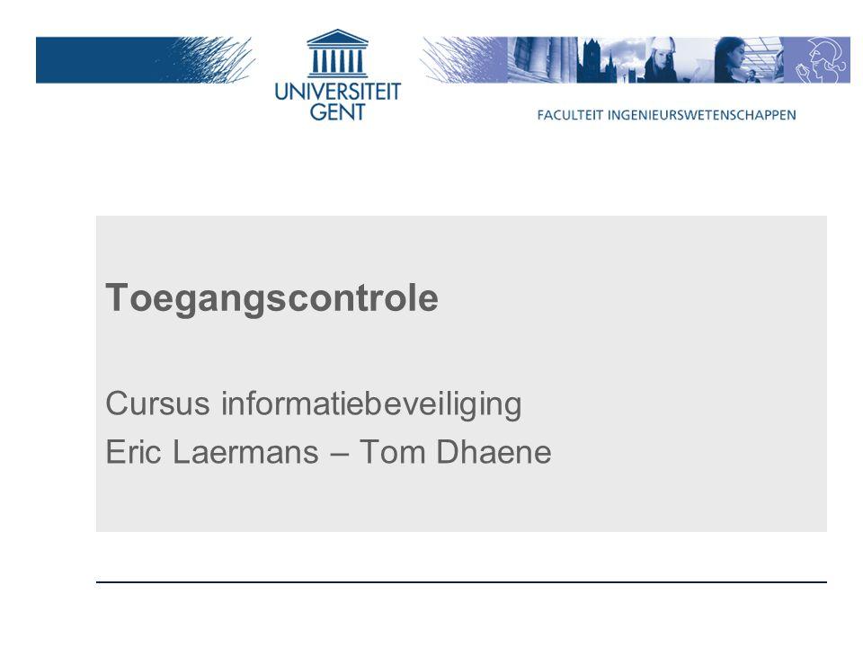 Toegangscontrole Cursus informatiebeveiliging Eric Laermans – Tom Dhaene