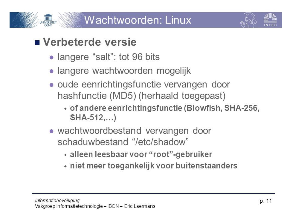 """Informatiebeveiliging Vakgroep Informatietechnologie – IBCN – Eric Laermans p. 11 Wachtwoorden: Linux Verbeterde versie langere """"salt"""": tot 96 bits la"""