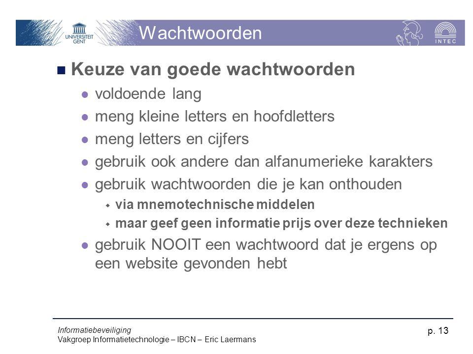 Informatiebeveiliging Vakgroep Informatietechnologie – IBCN – Eric Laermans p. 13 Wachtwoorden Keuze van goede wachtwoorden voldoende lang meng kleine