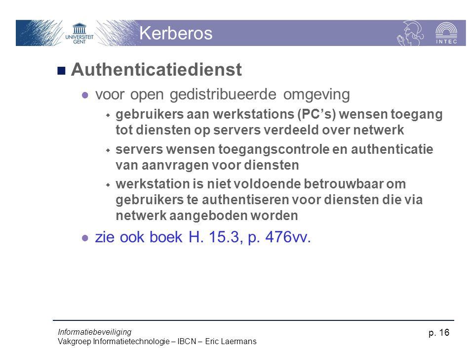 Informatiebeveiliging Vakgroep Informatietechnologie – IBCN – Eric Laermans p. 16 Kerberos Authenticatiedienst voor open gedistribueerde omgeving  ge