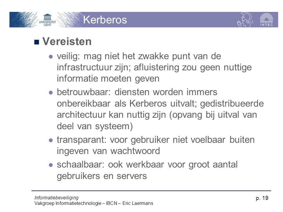 Informatiebeveiliging Vakgroep Informatietechnologie – IBCN – Eric Laermans p. 19 Kerberos Vereisten veilig: mag niet het zwakke punt van de infrastru
