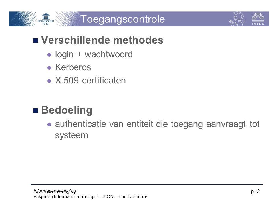 Informatiebeveiliging Vakgroep Informatietechnologie – IBCN – Eric Laermans p. 2 Toegangscontrole Verschillende methodes login + wachtwoord Kerberos X