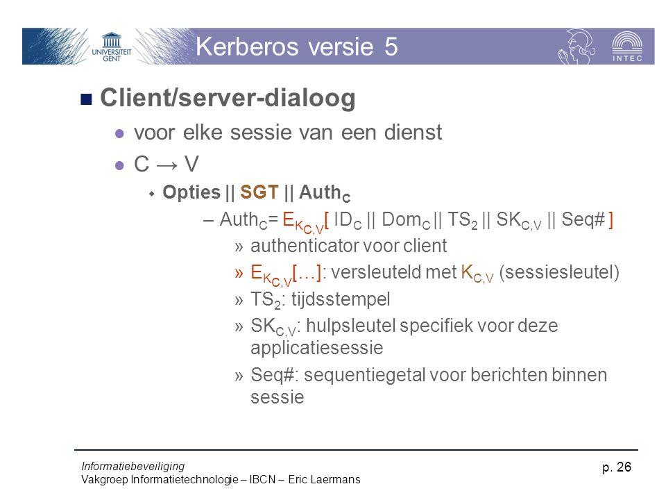 Informatiebeveiliging Vakgroep Informatietechnologie – IBCN – Eric Laermans p. 26 Kerberos versie 5 Client/server-dialoog voor elke sessie van een die